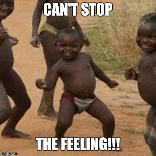 Third World Success Kid Meme | CAN'T STOP THE FEELING!!! | image tagged in memes,third world success kid | made w/ Imgflip meme maker