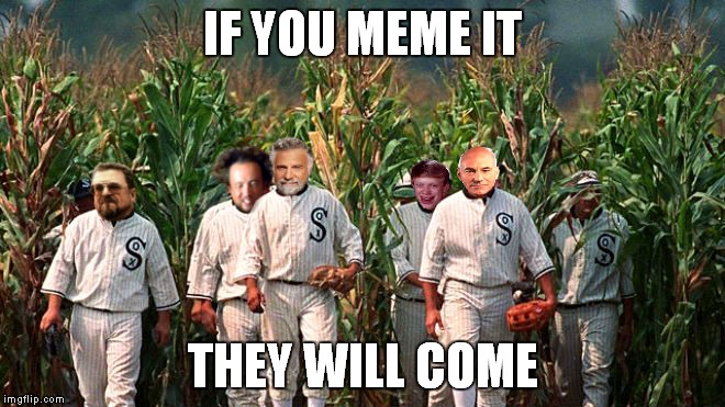 I realize this may seem a little corny to some... | IF YOU MEME IT THEY WILL COME | image tagged in field of dreams,memes,come back,baby,hit,baseball bat | made w/ Imgflip meme maker