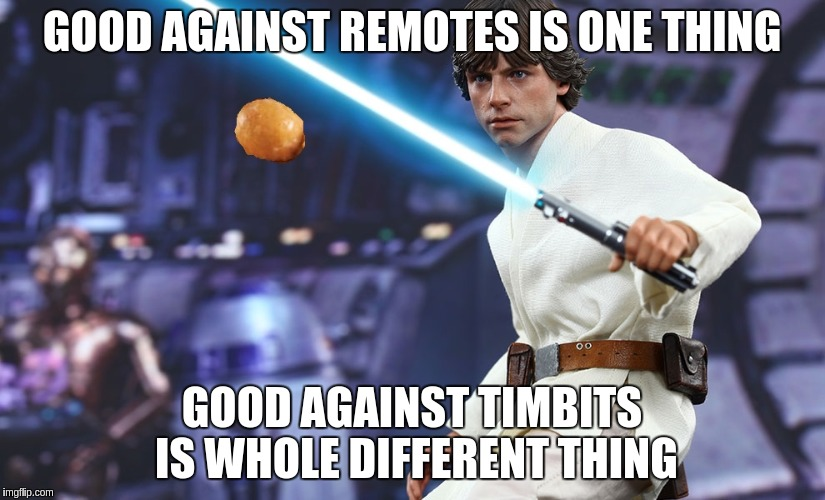 Luke Against Timbits | GOOD AGAINST REMOTES IS ONE THING GOOD AGAINST TIMBITS IS WHOLE DIFFERENT THING | image tagged in timbits,luke skywalker,star wars,remote,millennium falcon | made w/ Imgflip meme maker