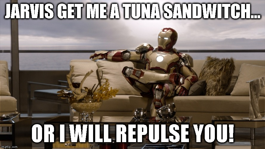 Lazy ironman  | JARVIS GET ME A TUNA SANDWITCH... OR I WILL REPULSE YOU! | image tagged in lazy ironman | made w/ Imgflip meme maker