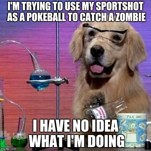 New players be like | I'M TRYING TO USE MY SPORTSHOT AS A POKEBALL TO CATCH A ZOMBIE I HAVE NO IDEA WHAT I'M DOING | image tagged in memes,i have no idea what i am doing dog,unturned | made w/ Imgflip meme maker