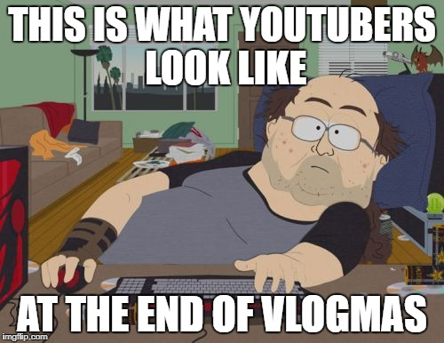 RPG Fan Meme | THIS IS WHAT YOUTUBERS LOOK LIKE AT THE END OF VLOGMAS | image tagged in memes,rpg fan | made w/ Imgflip meme maker
