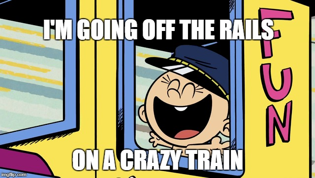 Lily on a Train | I'M GOING OFF THE RAILS ON A CRAZY TRAIN | image tagged in the loud house,nickelodeon,ozzy osbourne,train,fun stuff | made w/ Imgflip meme maker