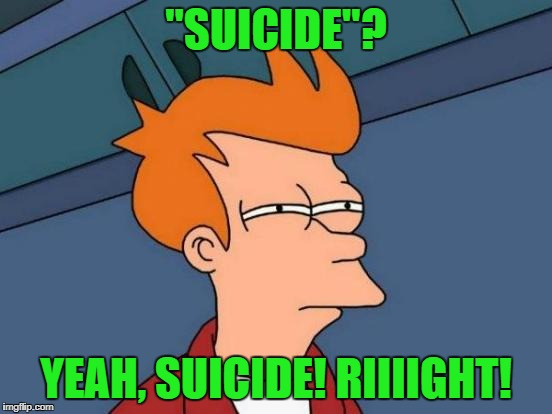 "Futurama Fry Meme | ""SUICIDE""? YEAH, SUICIDE! RIIIIGHT! 