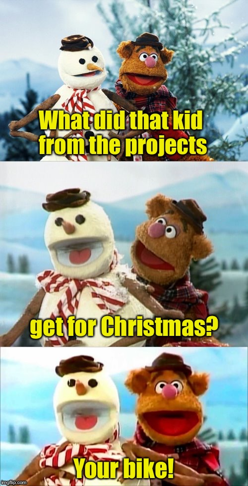 Christmas Puns With Fozzie Bear  | What did that kid from the projects Your bike! get for Christmas? | image tagged in christmas puns with fozzie bear,memes,bad pun,christmas,stolen,bike | made w/ Imgflip meme maker