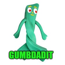 GUMBDADIT | made w/ Imgflip meme maker
