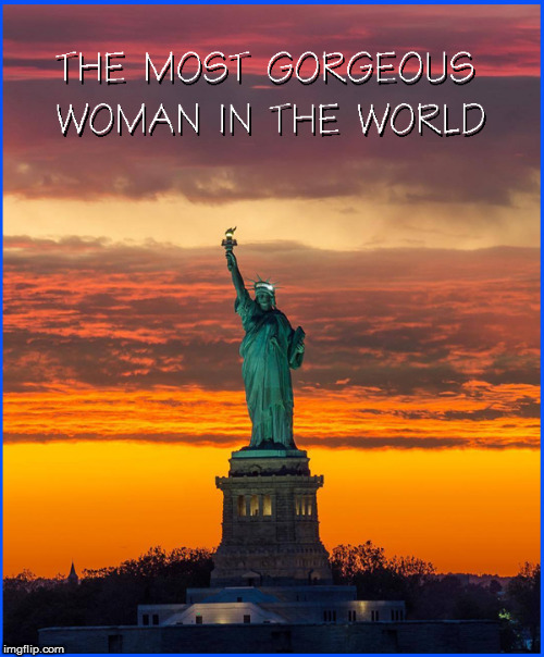 The Most Gorgeous Woman in the World | image tagged in statue of liberty,god bless america,donald trump approves,current events,babes,politics lol | made w/ Imgflip meme maker