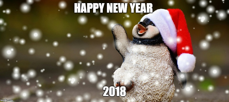 New year | HAPPY NEW YEAR 2018 | image tagged in 2018,happy new year,penguin | made w/ Imgflip meme maker