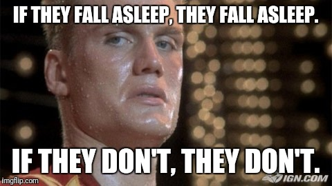 If they do | IF THEY FALL ASLEEP, THEY FALL ASLEEP. IF THEY DON'T, THEY DON'T. | image tagged in drago,if,they,fall,asleep,don't | made w/ Imgflip meme maker