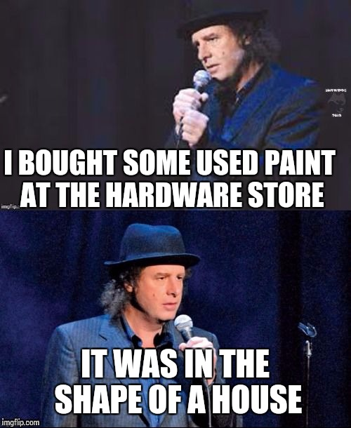 Steven wright | I BOUGHT SOME USED PAINT AT THE HARDWARE STORE IT WAS IN THE SHAPE OF A HOUSE | image tagged in steven wright,memes | made w/ Imgflip meme maker