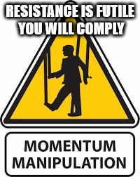 Momentum manipulation - you will comply | RESISTANCE IS FUTILE YOU WILL COMPLY | image tagged in momentum manipulation,momentum logo,corbyn pm,party of hate,mcdonnell,anti royal | made w/ Imgflip meme maker