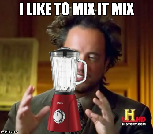 I LIKE TO MIX IT MIX | made w/ Imgflip meme maker
