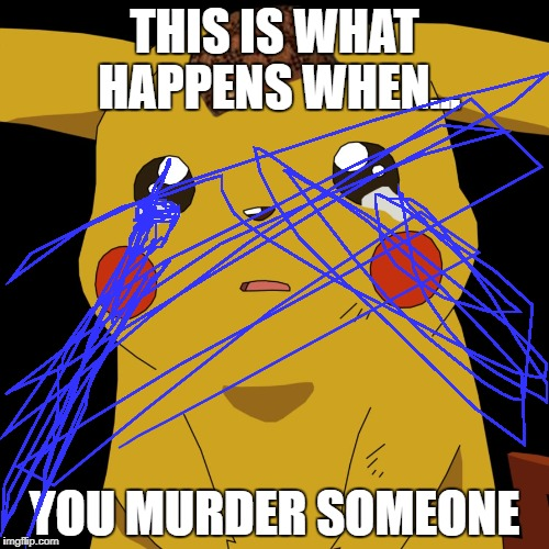 pokemon | THIS IS WHAT HAPPENS WHEN... YOU MURDER SOMEONE | image tagged in pokemon,scumbag | made w/ Imgflip meme maker