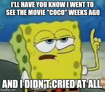 "Am I soulless? | I'LL HAVE YOU KNOW I WENT TO SEE THE MOVIE ""COCO"" WEEKS AGO AND I DIDN'T CRIED AT ALL. 