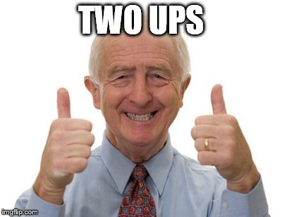 old man two thumbs up | TWO UPS | image tagged in old man two thumbs up | made w/ Imgflip meme maker