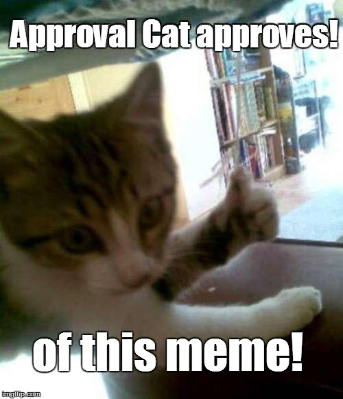 Approval Cat approves! of this meme! | made w/ Imgflip meme maker