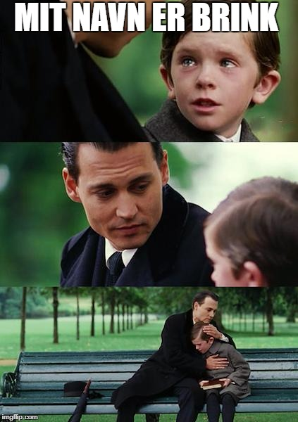 Finding Neverland Meme | MIT NAVN ER BRINK | image tagged in memes,finding neverland | made w/ Imgflip meme maker
