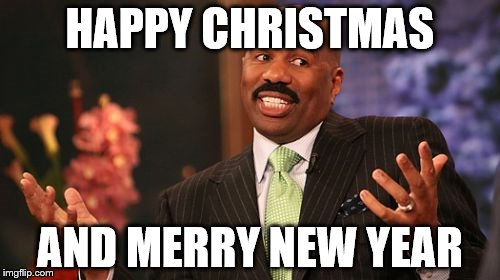 Steve Harvey Meme | HAPPY CHRISTMAS AND MERRY NEW YEAR | image tagged in memes,steve harvey | made w/ Imgflip meme maker