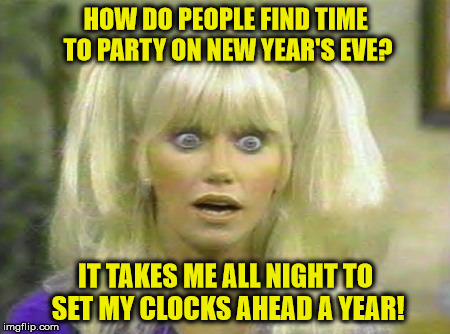 Missed The New Year's Party | HOW DO PEOPLE FIND TIME TO PARTY ON NEW YEAR'S EVE? IT TAKES ME ALL NIGHT TO SET MY CLOCKS AHEAD A YEAR! | image tagged in chrissy snow,memes,calendar,aint nobody got time for that,one does not simply,happy new year | made w/ Imgflip meme maker