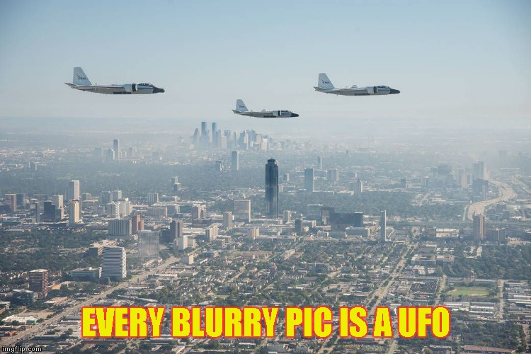 Fly-over | EVERY BLURRY PIC IS A UFO | image tagged in fly-over | made w/ Imgflip meme maker