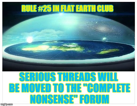 "Serious threads will be moved to the ""Complete Nonsense"" forum 