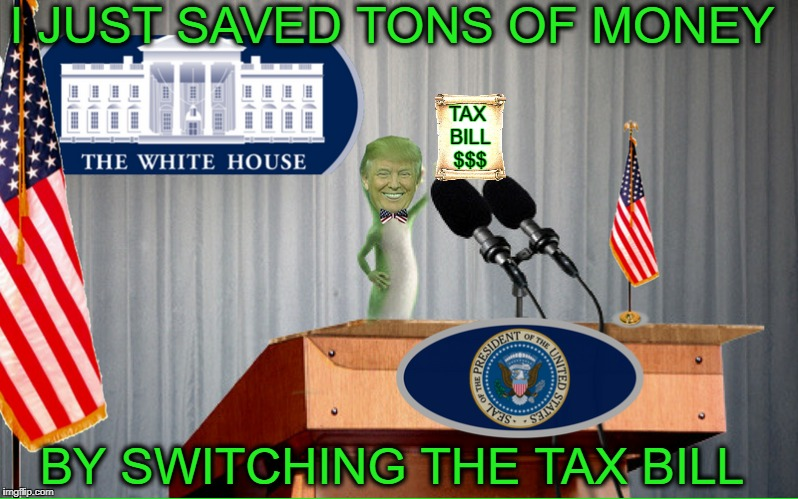 I save 10 million how much will you save | I JUST SAVED TONS OF MONEY BY SWITCHING THE TAX BILL TAX BILL $$$ | image tagged in tax reform,tax cuts for the rich,president trump,geico gecko,memes,funny | made w/ Imgflip meme maker