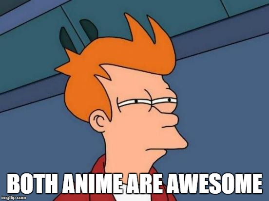 Futurama Fry Meme | BOTH ANIME ARE AWESOME | image tagged in memes,futurama fry | made w/ Imgflip meme maker