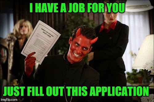 I HAVE A JOB FOR YOU JUST FILL OUT THIS APPLICATION | made w/ Imgflip meme maker