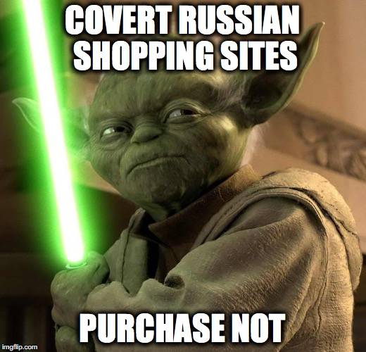 COVERT RUSSIAN SHOPPING SITES PURCHASE NOT | image tagged in jedi threat | made w/ Imgflip meme maker