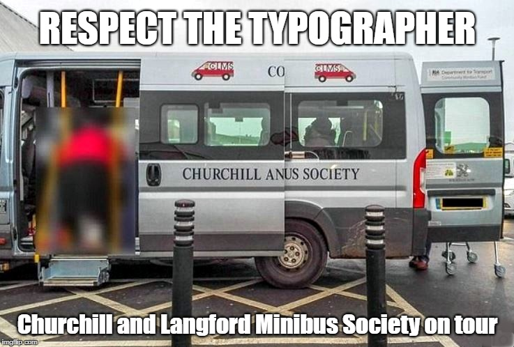 Respect the Typographer | RESPECT THE TYPOGRAPHER Churchill and Langford Minibus Society on tour | image tagged in typography,fail,respect,minibus,anus | made w/ Imgflip meme maker