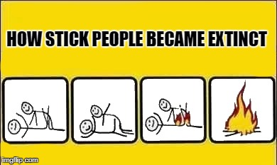 how stick people became extinct | HOW STICK PEOPLE BECAME EXTINCT | image tagged in stick figure | made w/ Imgflip meme maker