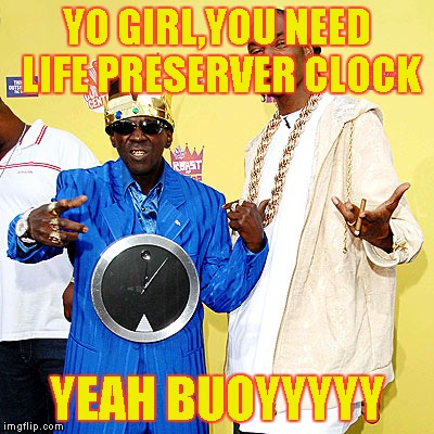 YO GIRL,YOU NEED LIFE PRESERVER CLOCK YEAH BUOYYYYY | made w/ Imgflip meme maker