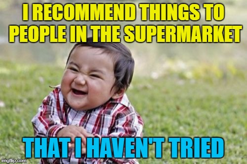 """I had that last week - it was lovely..."" :) 
