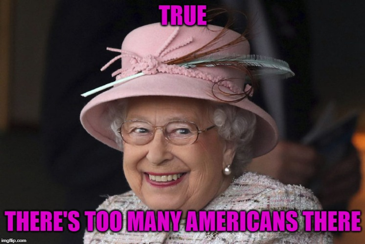 TRUE THERE'S TOO MANY AMERICANS THERE | made w/ Imgflip meme maker