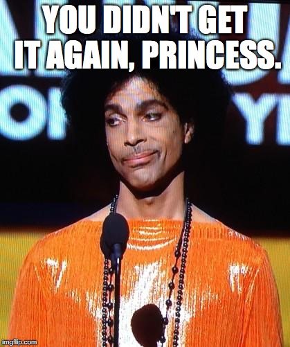 Why do you have to be so difficult??!!   Have you been hanging out with the accursed? | YOU DIDN'T GET IT AGAIN, PRINCESS. | image tagged in prince not impressed,yahuah,yahusha,pure light,joy,memes | made w/ Imgflip meme maker