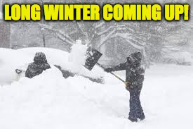 LONG WINTER COMING UP! | made w/ Imgflip meme maker