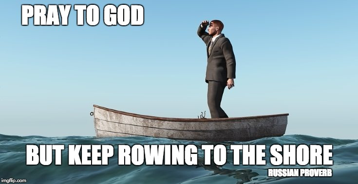 KEEP ROWING | PRAY TO GOD BUT KEEP ROWING TO THE SHORE RUSSIAN PROVERB | image tagged in memes,keep rowing | made w/ Imgflip meme maker