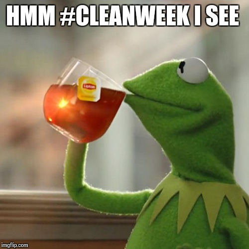 But Thats None Of My Business Meme | HMM #CLEANWEEK I SEE | image tagged in memes,but thats none of my business,kermit the frog | made w/ Imgflip meme maker