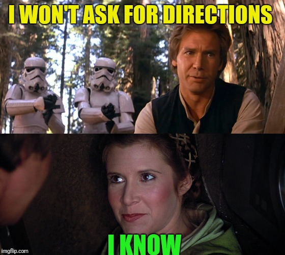 I WON'T ASK FOR DIRECTIONS I KNOW | made w/ Imgflip meme maker