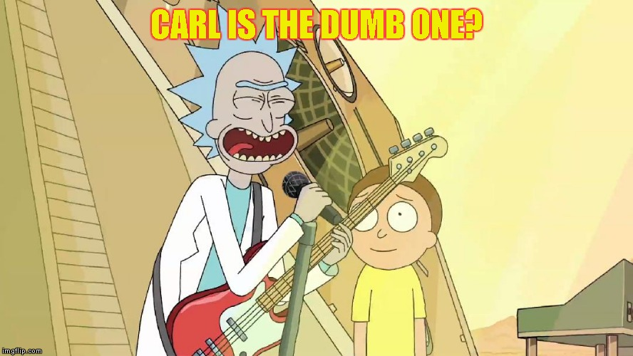 CARL IS THE DUMB ONE? | made w/ Imgflip meme maker
