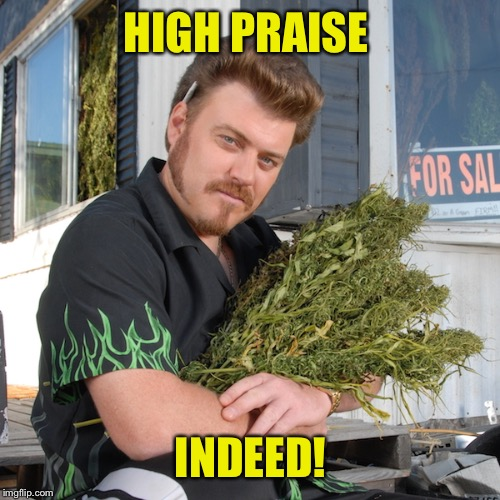 HIGH PRAISE INDEED! | made w/ Imgflip meme maker