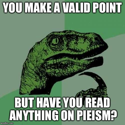 Philosoraptor Meme | YOU MAKE A VALID POINT BUT HAVE YOU READ ANYTHING ON PIEISM? | image tagged in memes,philosoraptor | made w/ Imgflip meme maker