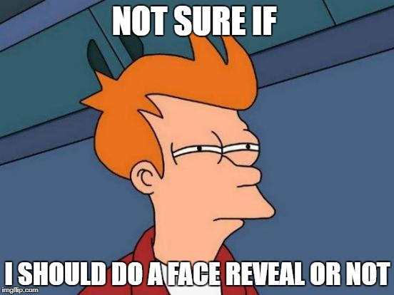 i've recentally (saw in a very old meme) heard about this thing  called face reveal | NOT SURE IF I SHOULD DO A FACE REVEAL OR NOT | image tagged in memes,futurama fry,ssby,funny,one million points | made w/ Imgflip meme maker