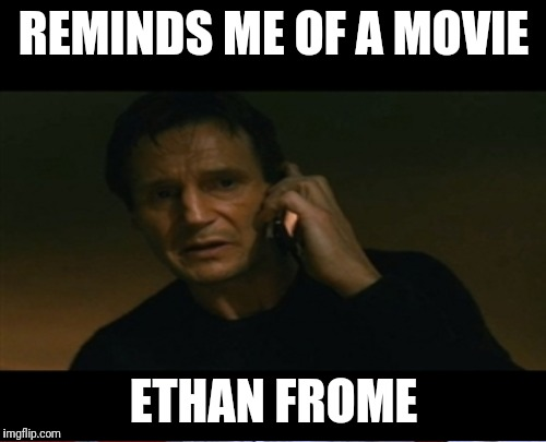 REMINDS ME OF A MOVIE ETHAN FROME | made w/ Imgflip meme maker