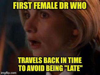 "Birth control time | FIRST FEMALE DR WHO TRAVELS BACK IN TIME TO AVOID BEING ""LATE"" 