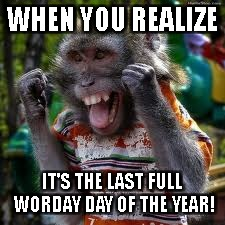 WHEN YOU REALIZE IT'S THE LAST FULL WORDAY DAY OF THE YEAR! | image tagged in celbration monkey | made w/ Imgflip meme maker