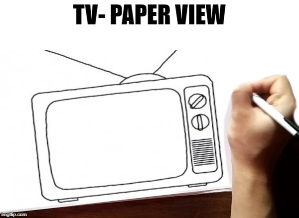 tv-paper view | TV- PAPER VIEW | image tagged in television | made w/ Imgflip meme maker