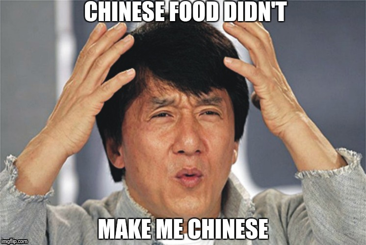 CHINESE FOOD DIDN'T MAKE ME CHINESE | image tagged in what the hell | made w/ Imgflip meme maker