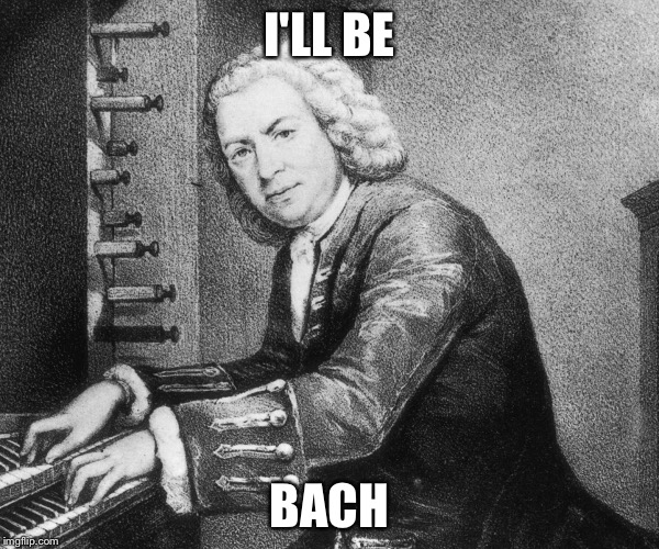 I'LL BE BACH | made w/ Imgflip meme maker