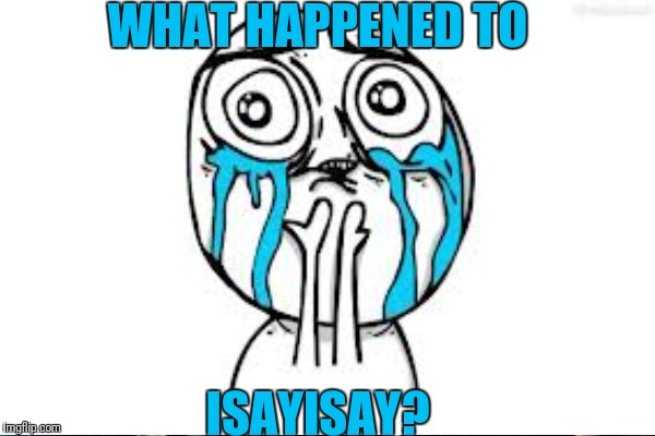 WHAT HAPPENED TO ISAYISAY? | made w/ Imgflip meme maker